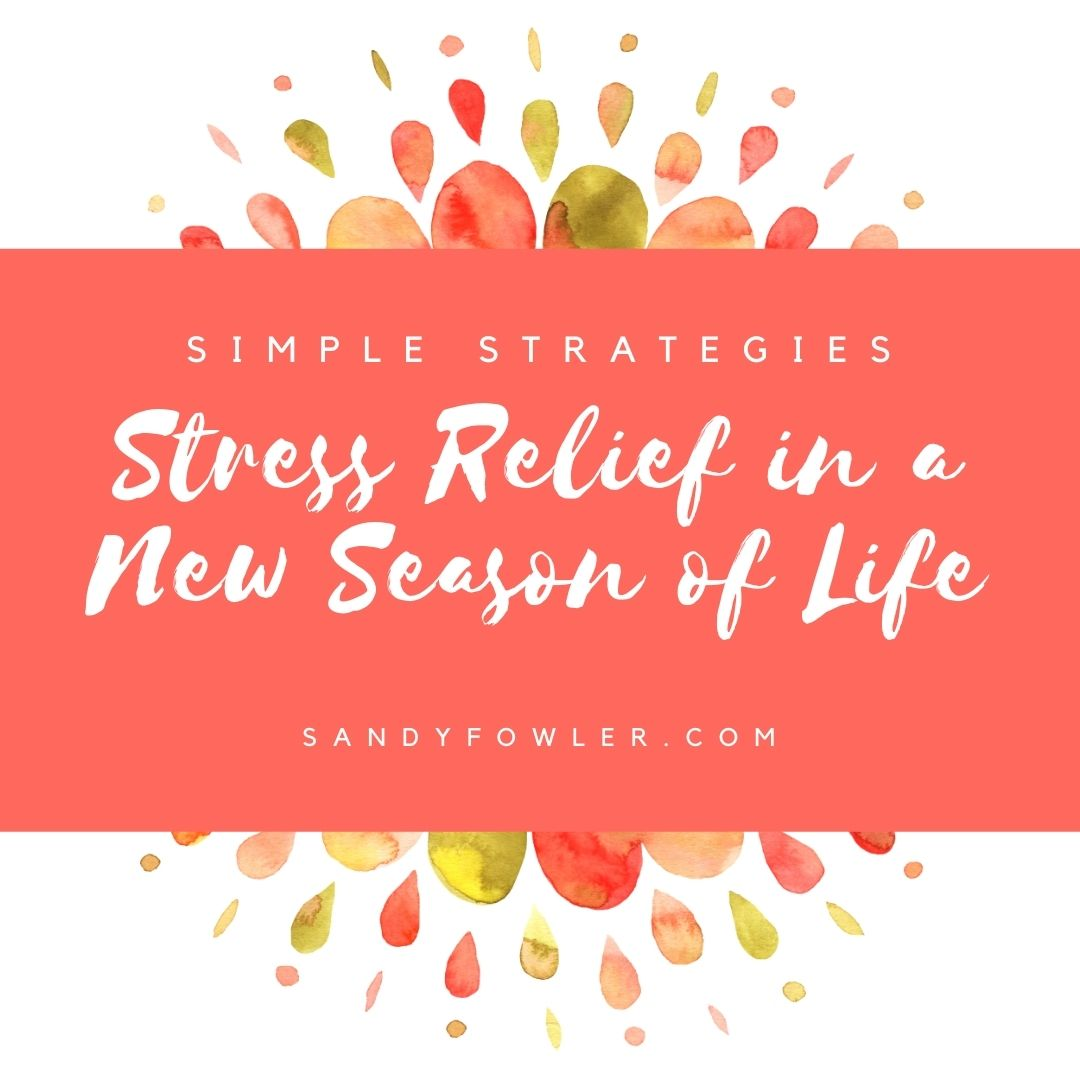 Stress Relief in a New Season of Life